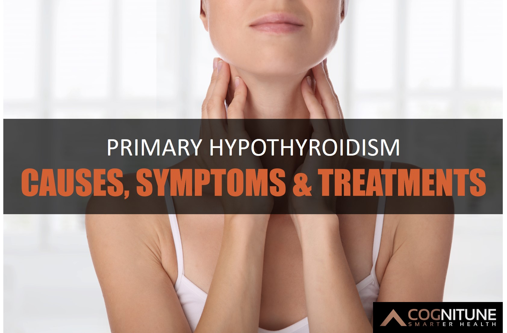 Causes, Symptoms, and Treatments for Primary Hypothyroidism